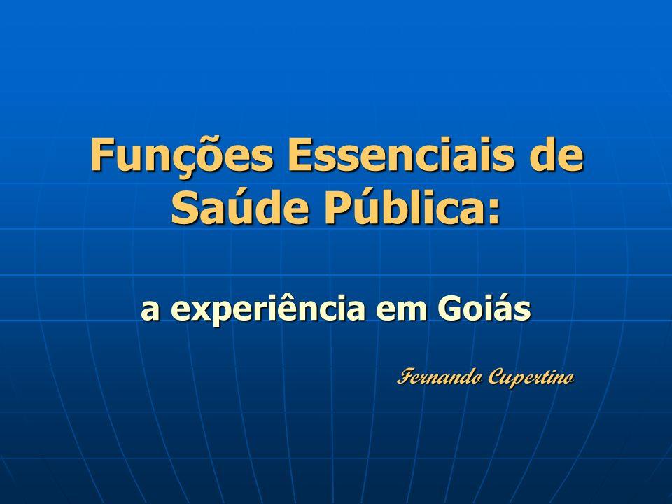 Funções Essenciais de Saúde Pública: a experiência em Goiás Fernando Cupertino