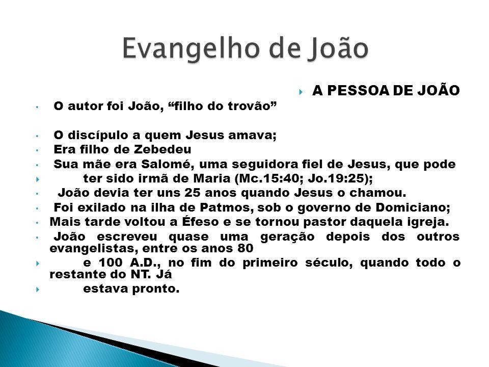 A PESSOA DE JOÃO O autor foi João, filho do trovão O discípulo a quem Jesus amava; Era filho de Zebedeu Sua mãe era Salomé, uma seguidora fiel de Jesu