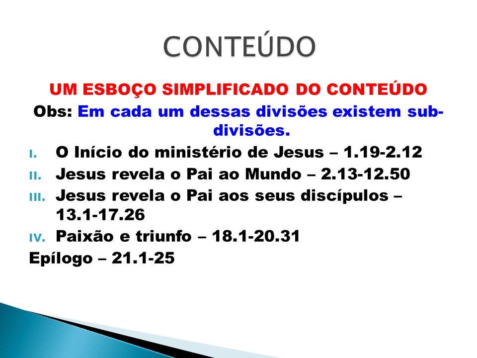 UM ESBOÇO SIMPLIFICADO DO CONTEÚDO Obs: Em cada um dessas divisões existem sub- divisões. I. O Início do ministério de Jesus – 1.19-2.12 II. Jesus rev