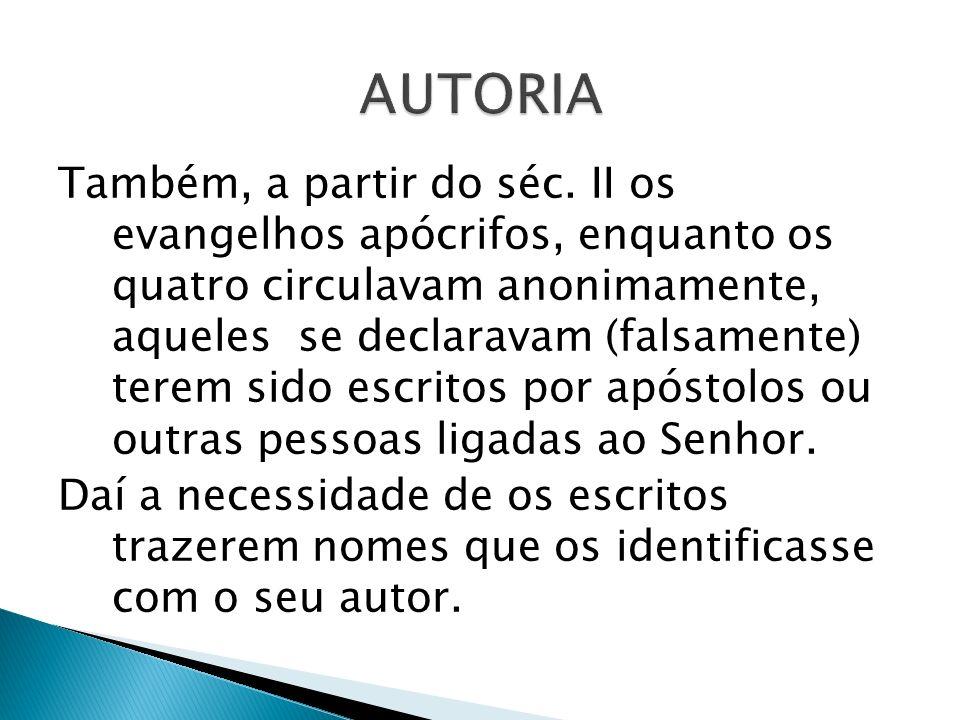 Também, a partir do séc. II os evangelhos apócrifos, enquanto os quatro circulavam anonimamente, aqueles se declaravam (falsamente) terem sido escrito