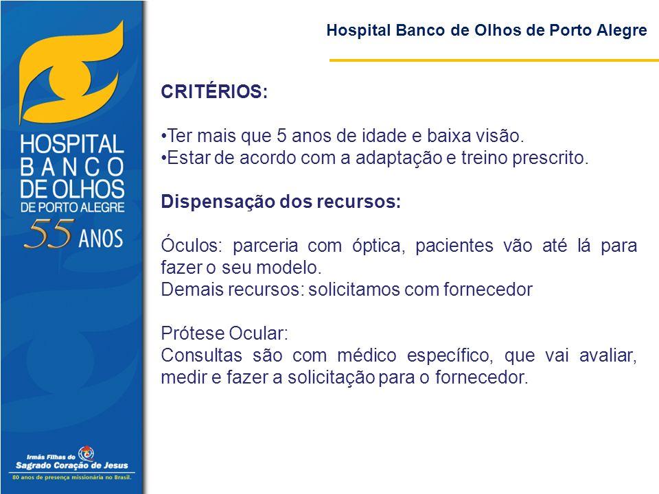 Hospital Banco de Olhos de Porto Alegre CRITÉRIOS: Ter mais que 5 anos de idade e baixa visão. Estar de acordo com a adaptação e treino prescrito. Dis