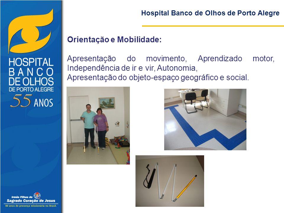 Hospital Banco de Olhos de Porto Alegre Orientação e Mobilidade: Apresentação do movimento, Aprendizado motor, Independência de ir e vir, Autonomia, A