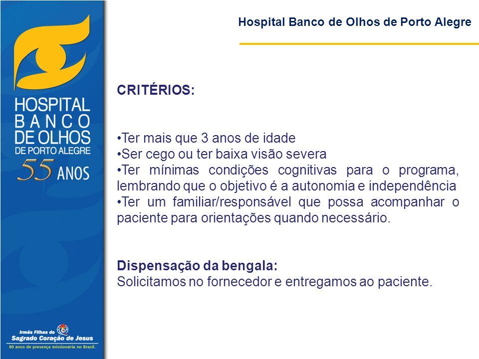 Hospital Banco de Olhos de Porto Alegre CRITÉRIOS: Ter mais que 3 anos de idade Ser cego ou ter baixa visão severa Ter mínimas condições cognitivas pa