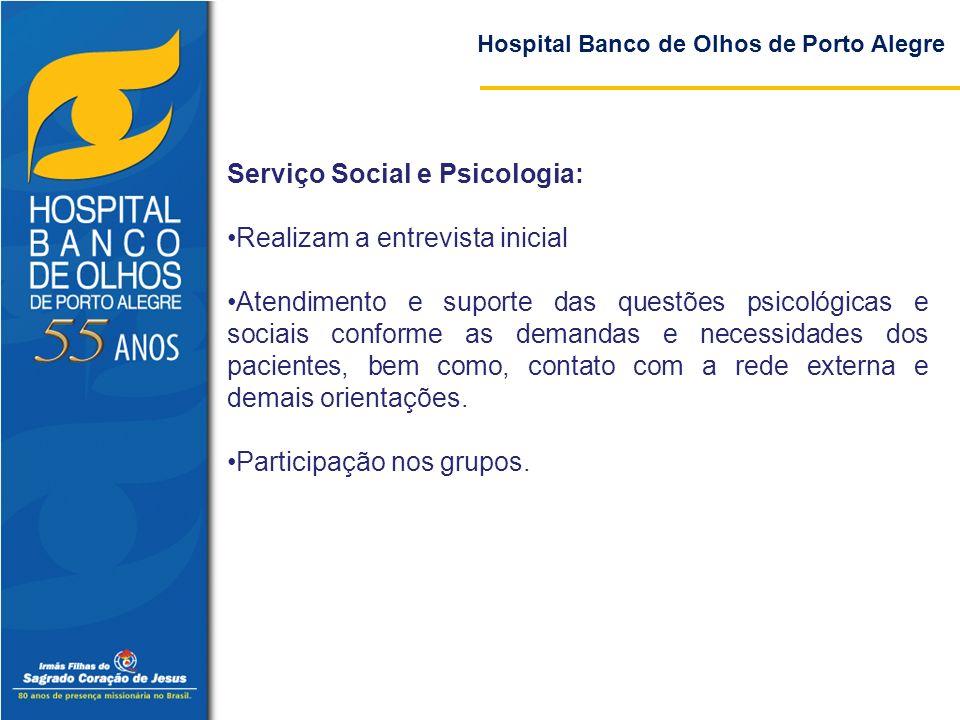 Hospital Banco de Olhos de Porto Alegre Serviço Social e Psicologia: Realizam a entrevista inicial Atendimento e suporte das questões psicológicas e s