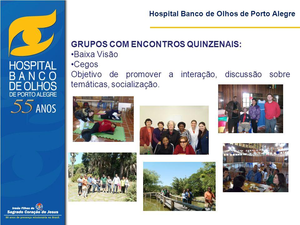 Hospital Banco de Olhos de Porto Alegre GRUPOS COM ENCONTROS QUINZENAIS: Baixa Visão Cegos Objetivo de promover a interação, discussão sobre temáticas