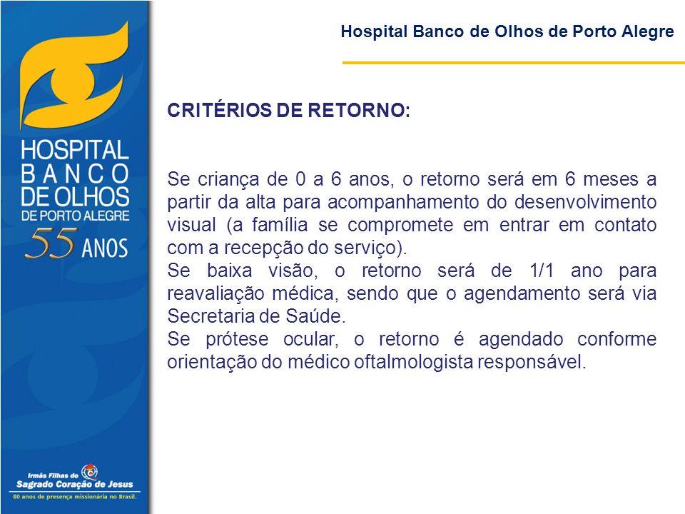 Hospital Banco de Olhos de Porto Alegre CRITÉRIOS DE RETORNO: Se criança de 0 a 6 anos, o retorno será em 6 meses a partir da alta para acompanhamento