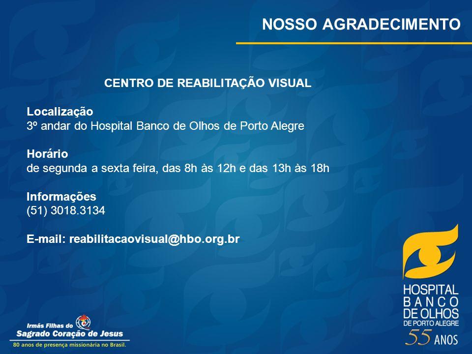 NOSSO AGRADECIMENTO CENTRO DE REABILITAÇÃO VISUAL Localização 3º andar do Hospital Banco de Olhos de Porto Alegre Horário de segunda a sexta feira, da