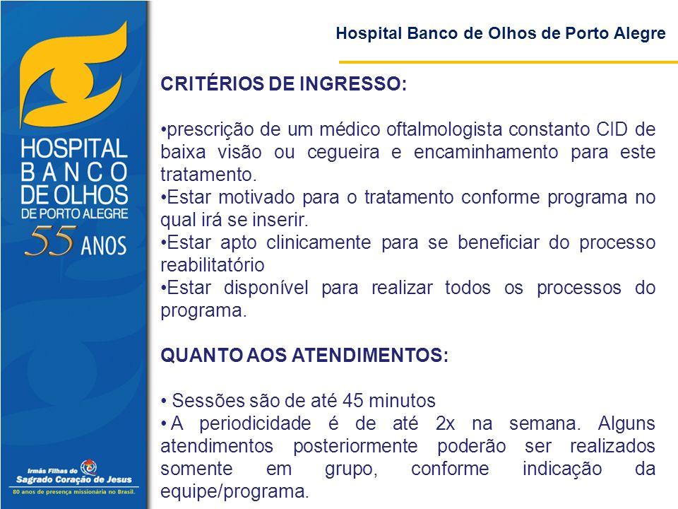 Hospital Banco de Olhos de Porto Alegre CRITÉRIOS DE INGRESSO: prescrição de um médico oftalmologista constanto CID de baixa visão ou cegueira e encam