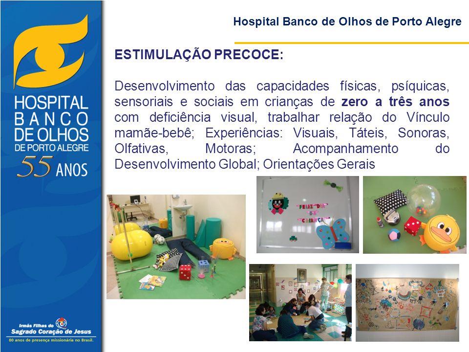 Hospital Banco de Olhos de Porto Alegre ESTIMULAÇÃO PRECOCE: Desenvolvimento das capacidades físicas, psíquicas, sensoriais e sociais em crianças de z