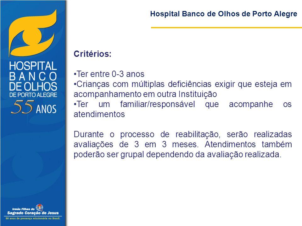 Hospital Banco de Olhos de Porto Alegre Critérios: Ter entre 0-3 anos Crianças com múltiplas deficiências exigir que esteja em acompanhamento em outra