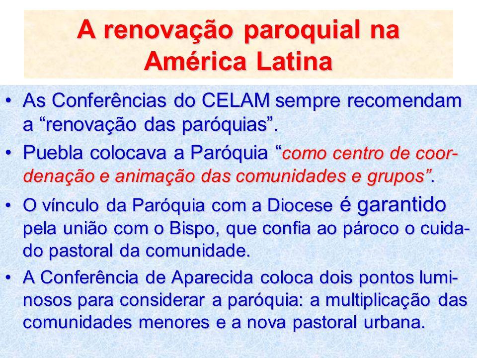 A renovação paroquial na América Latina As Conferências do CELAM sempre recomendam a renovação das paróquias.As Conferências do CELAM sempre recomenda