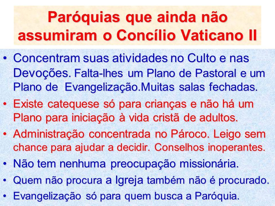 Paróquias que ainda não assumiram o Concílio Vaticano II Concentram suas atividades no Culto e nas Devoções. Falta-lhes um Plano de Pastoral e um Plan