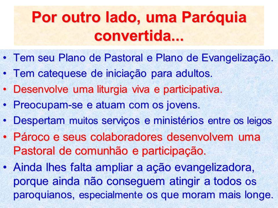 Por outro lado, uma Paróquia convertida... Tem seu Plano de Pastoral e Plano de Evangelização.Tem seu Plano de Pastoral e Plano de Evangelização. Tem