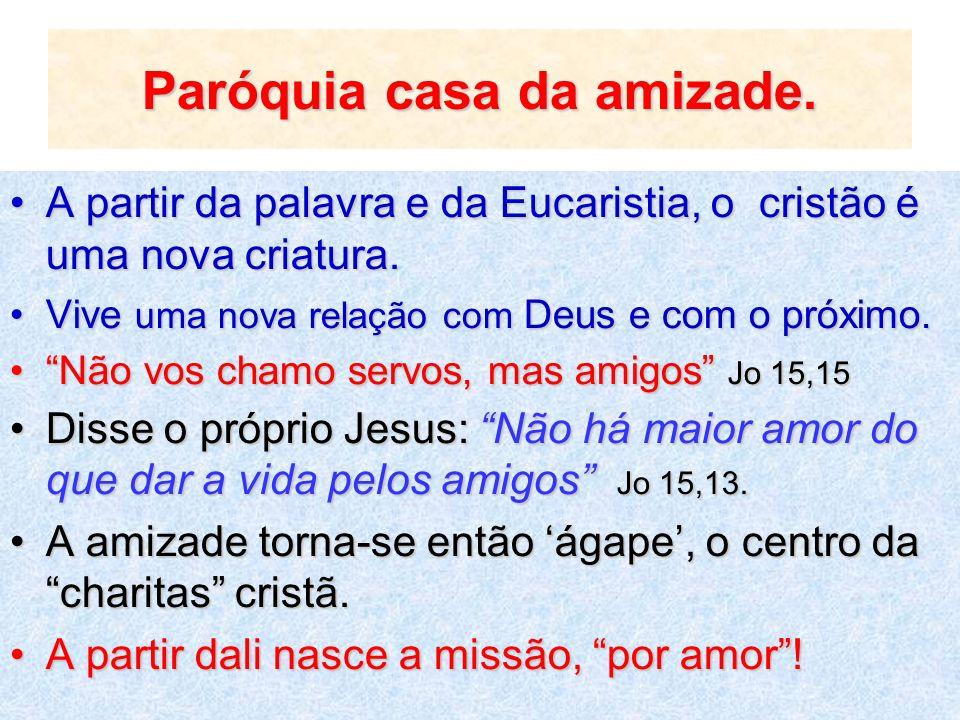 Paróquia casa da amizade. A partir da palavra e da Eucaristia, o cristão é uma nova criatura.A partir da palavra e da Eucaristia, o cristão é uma nova