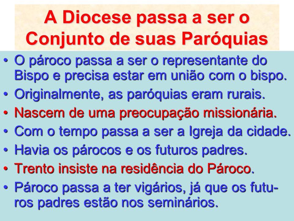 A Diocese passa a ser o Conjunto de suas Paróquias O pároco passa a ser o representante do Bispo e precisa estar em união com o bispo.O pároco passa a