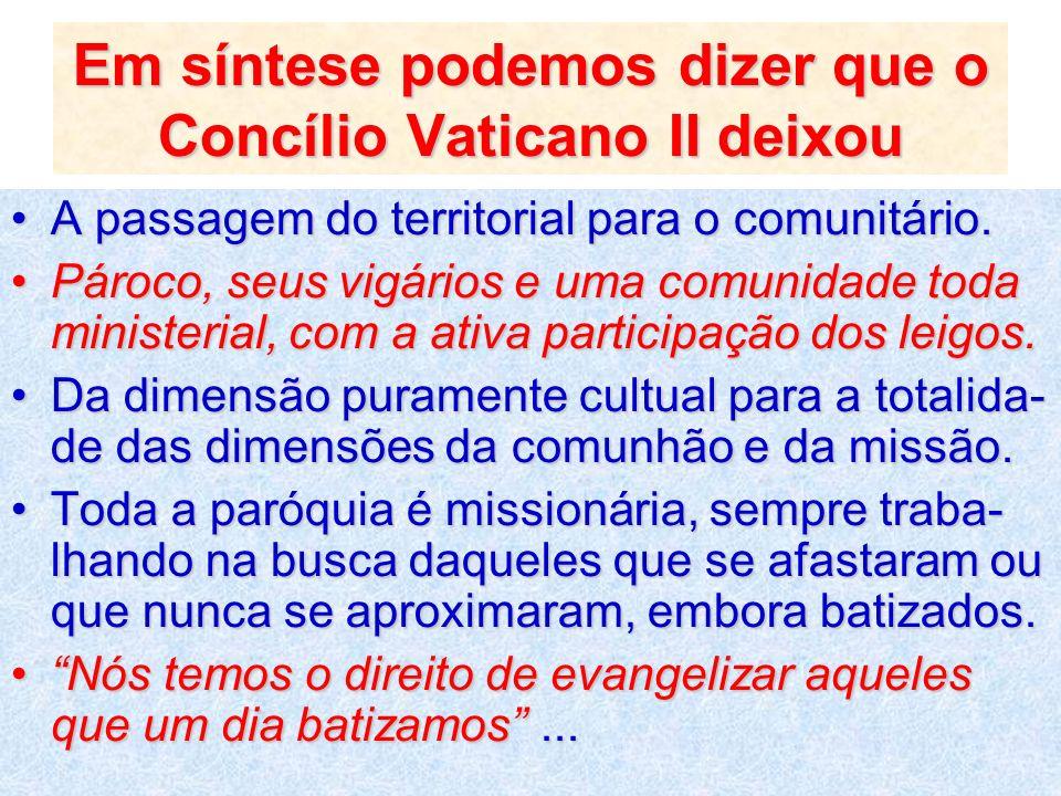 Em síntese podemos dizer que o Concílio Vaticano II deixou A passagem do territorial para o comunitário.A passagem do territorial para o comunitário.