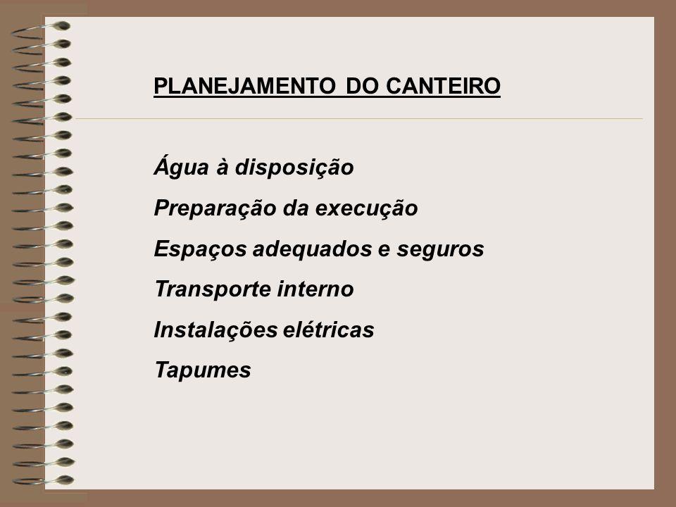 PLANEJAMENTO DO CANTEIRO Água à disposição Preparação da execução Espaços adequados e seguros Transporte interno Instalações elétricas Tapumes