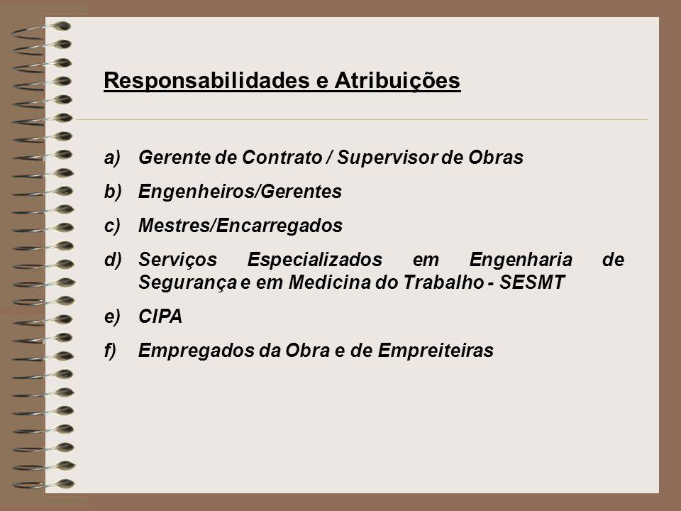 Responsabilidades e Atribuições a)Gerente de Contrato / Supervisor de Obras b)Engenheiros/Gerentes c)Mestres/Encarregados d)Serviços Especializados em
