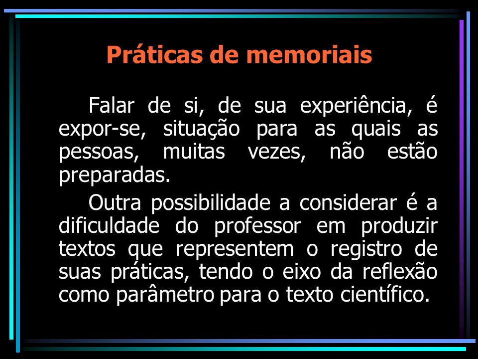 Práticas de memoriais Falar de si, de sua experiência, é expor-se, situação para as quais as pessoas, muitas vezes, não estão preparadas.