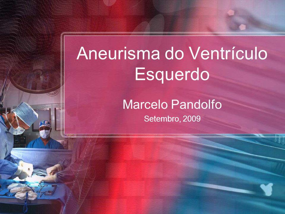 Aneurisma do Ventrículo Esquerdo Marcelo Pandolfo Setembro, 2009