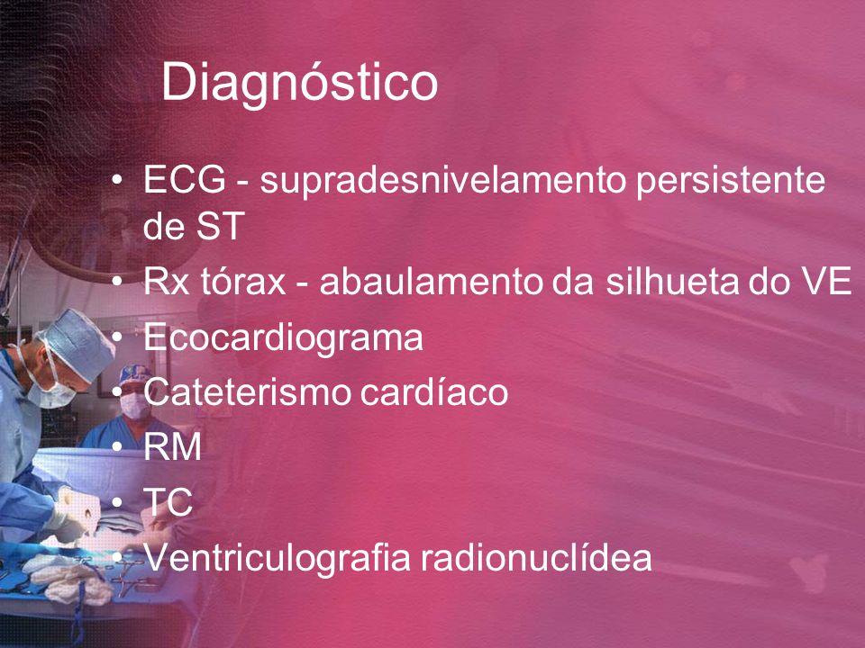 Diagnóstico ECG - supradesnivelamento persistente de ST Rx tórax - abaulamento da silhueta do VE Ecocardiograma Cateterismo cardíaco RM TC Ventriculog