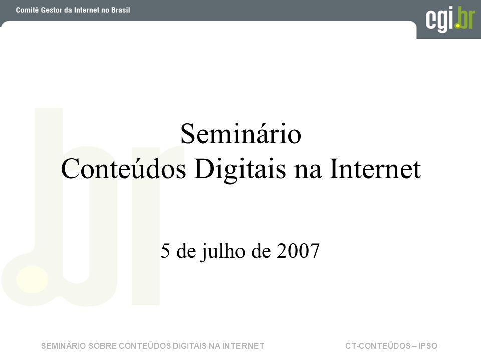 CT-CONTEÚDOS – IPSOSEMINÁRIO SOBRE CONTEÚDOS DIGITAIS NA INTERNET Seminário Conteúdos Digitais na Internet 5 de julho de 2007