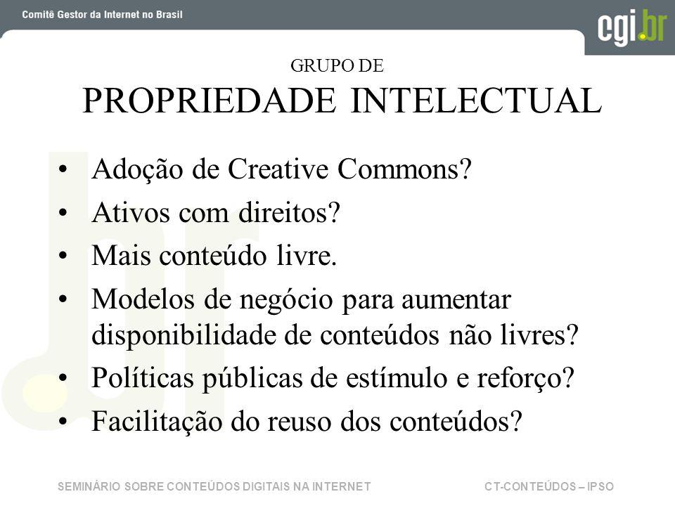 CT-CONTEÚDOS – IPSOSEMINÁRIO SOBRE CONTEÚDOS DIGITAIS NA INTERNET GRUPO DE PROPRIEDADE INTELECTUAL Adoção de Creative Commons.