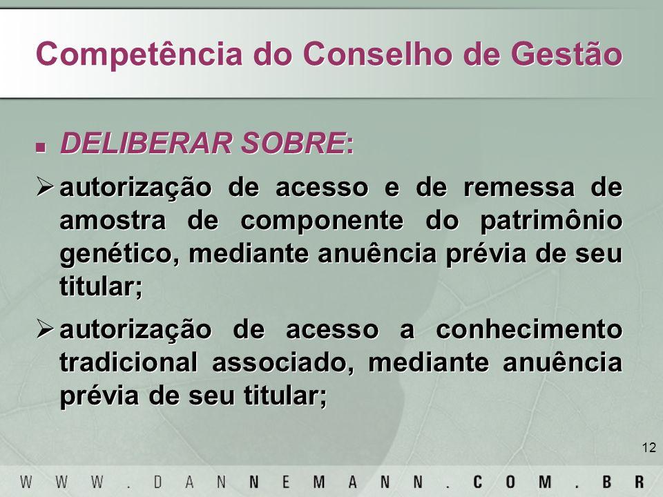 12 Competência do Conselho de Gestão DELIBERAR SOBRE: autorização de acesso e de remessa de amostra de componente do patrimônio genético, mediante anu