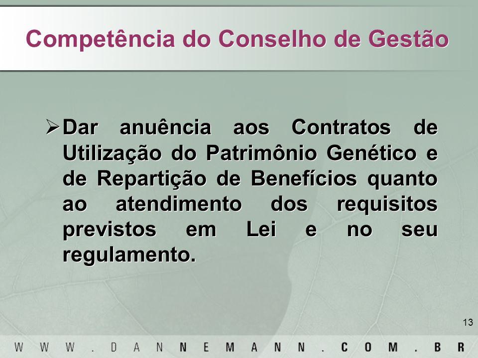 13 Competência do Conselho de Gestão Dar anuência aos Contratos de Utilização do Patrimônio Genético e de Repartição de Benefícios quanto ao atendimen