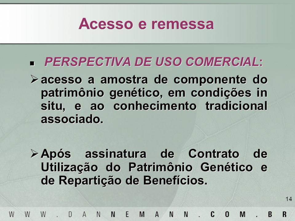 14 Acesso e remessa PERSPECTIVA DE USO COMERCIAL: acesso a amostra de componente do patrimônio genético, em condições in situ, e ao conhecimento tradi