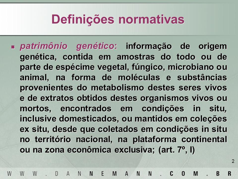 2 Definições normativas patrimônio genético: informação de origem genética, contida em amostras do todo ou de parte de espécime vegetal, fúngico, micr
