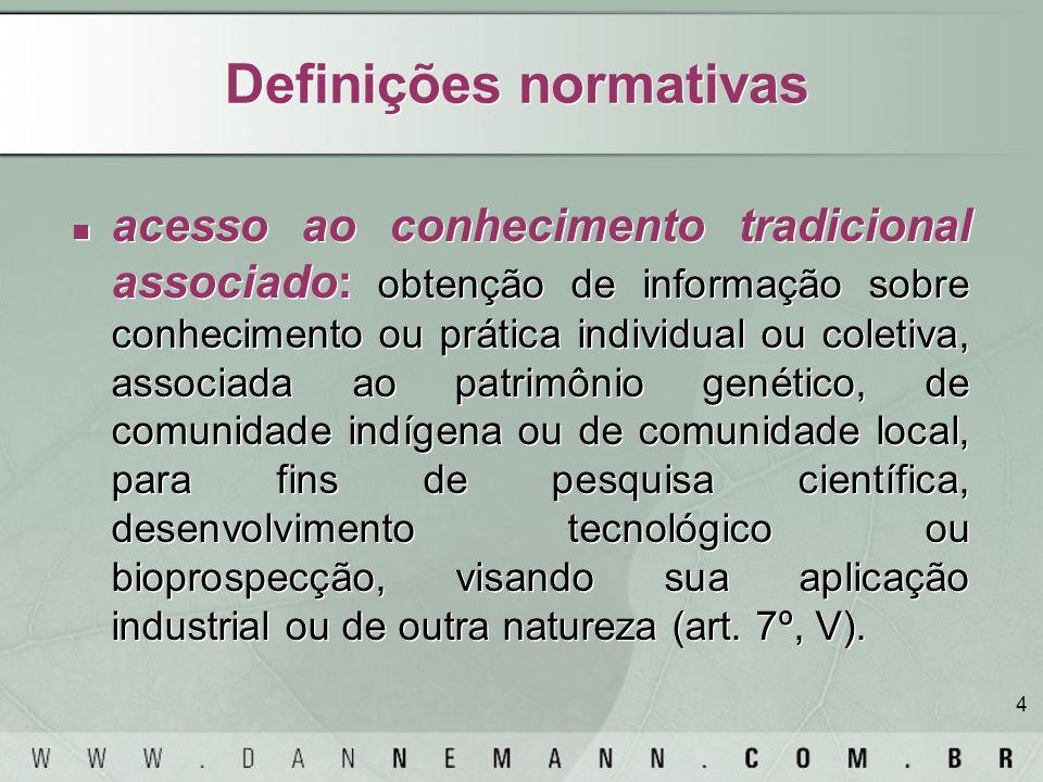 4 Definições normativas acesso ao conhecimento tradicional associado: obtenção de informação sobre conhecimento ou prática individual ou coletiva, ass