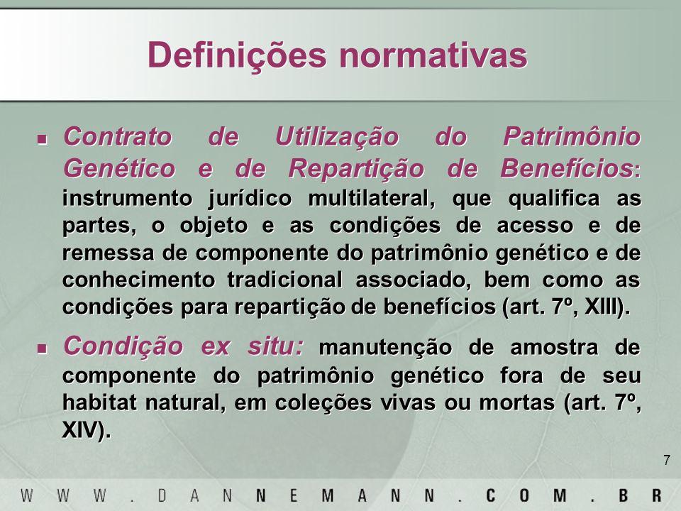 7 Definições normativas Contrato de Utilização do Patrimônio Genético e de Repartição de Benefícios : instrumento jurídico multilateral, que qualifica
