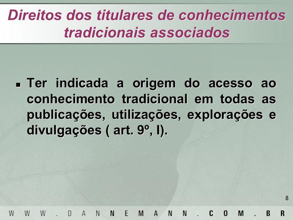 8 Direitos dos titulares de conhecimentos tradicionais associados Ter indicada a origem do acesso ao conhecimento tradicional em todas as publicações,