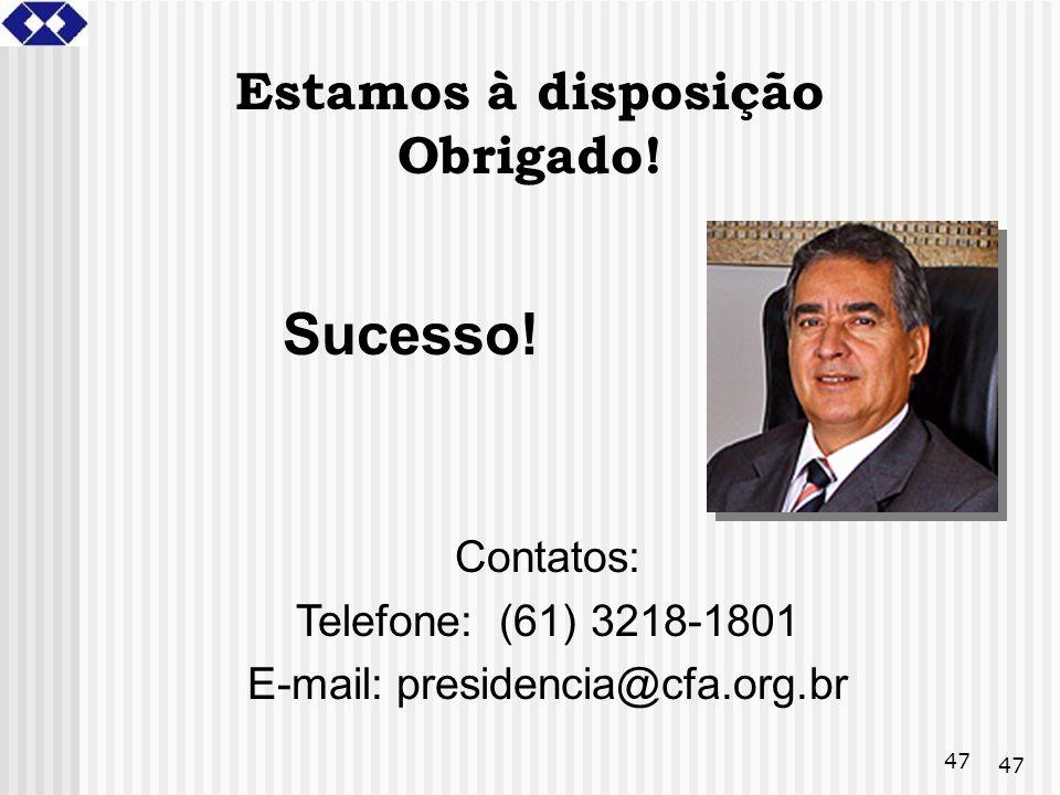 47 Sucesso! Estamos à disposição Obrigado! Contatos: Telefone: (61) 3218-1801 E-mail: presidencia@cfa.org.br