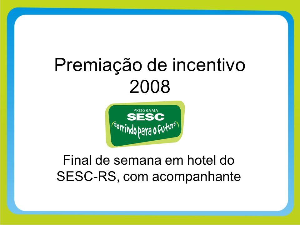 Premiação de incentivo 2008 Final de semana em hotel do SESC-RS, com acompanhante
