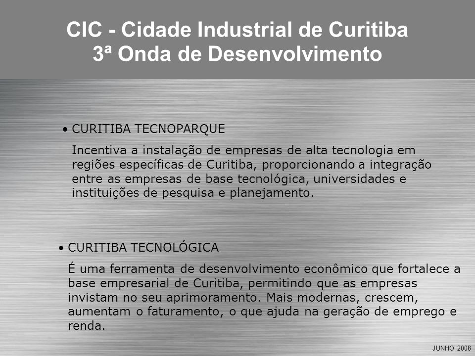 JUNHO 2008 CURITIBA TECNOLÓGICA É uma ferramenta de desenvolvimento econômico que fortalece a base empresarial de Curitiba, permitindo que as empresas