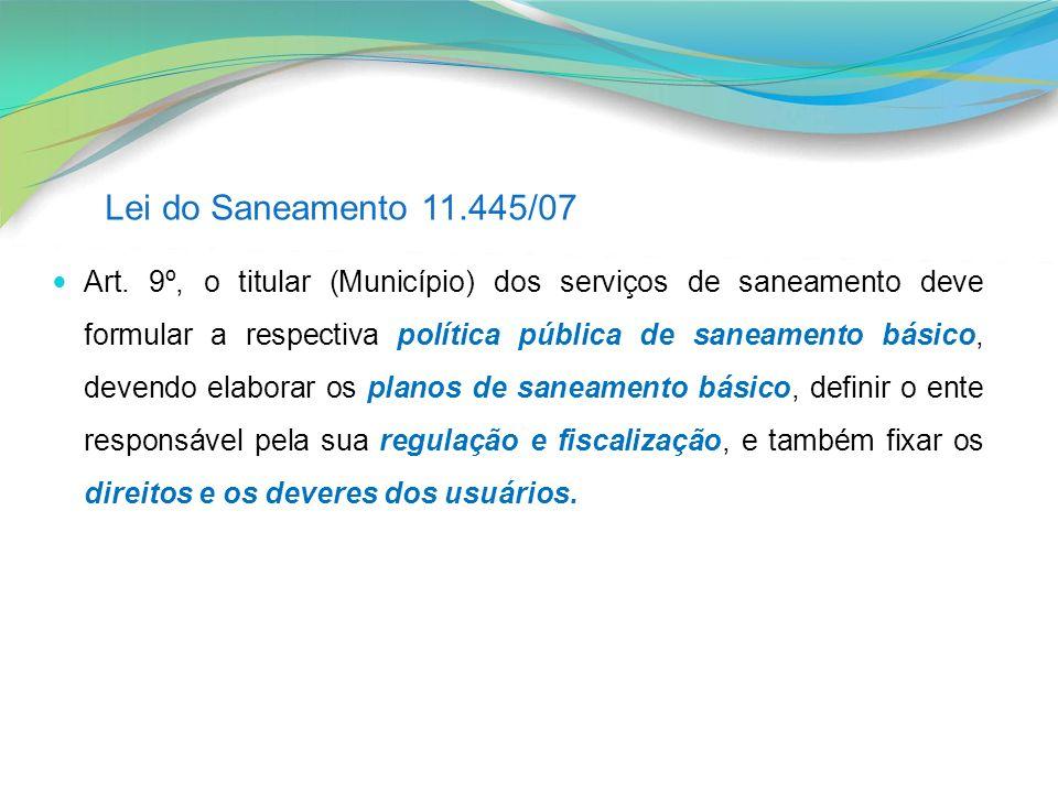 Art. 9º, o titular (Município) dos serviços de saneamento deve formular a respectiva política pública de saneamento básico, devendo elaborar os planos