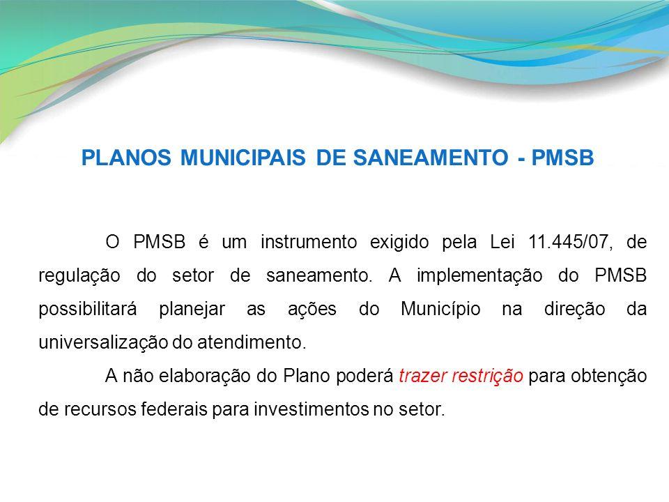PLANOS MUNICIPAIS DE SANEAMENTO - PMSB O PMSB é um instrumento exigido pela Lei 11.445/07, de regulação do setor de saneamento. A implementação do PMS