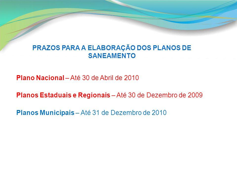 PRAZOS PARA A ELABORAÇÃO DOS PLANOS DE SANEAMENTO Plano Nacional – Até 30 de Abril de 2010 Planos Estaduais e Regionais – Até 30 de Dezembro de 2009 P