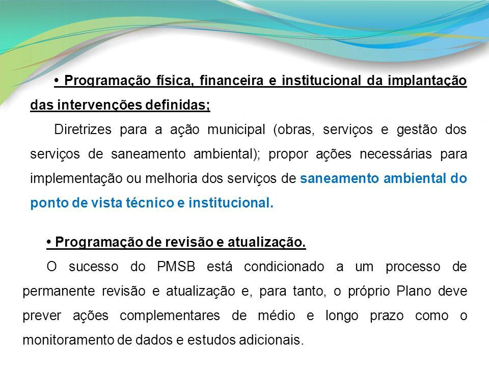 Programação física, financeira e institucional da implantação das intervenções definidas; Diretrizes para a ação municipal (obras, serviços e gestão d