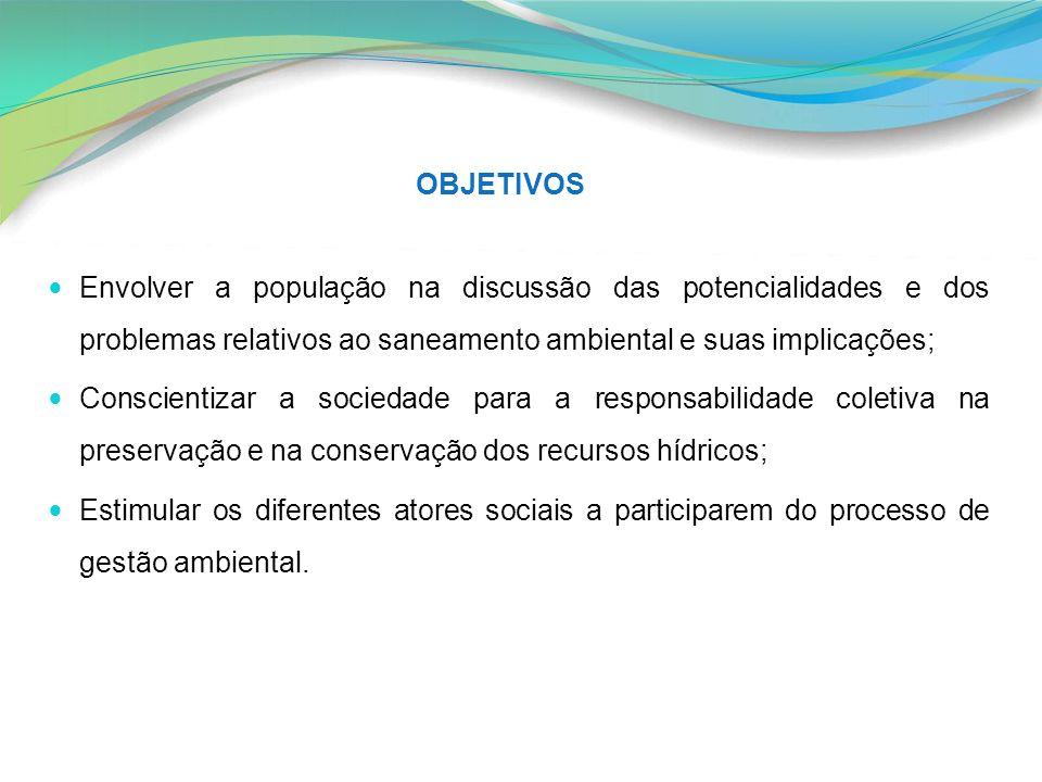 Envolver a população na discussão das potencialidades e dos problemas relativos ao saneamento ambiental e suas implicações; Conscientizar a sociedade