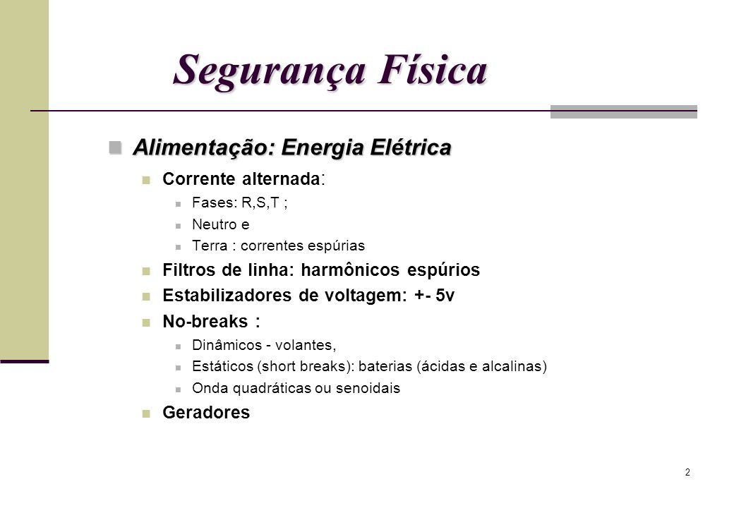 2 Segurança Física Alimentação: Energia Elétrica Alimentação: Energia Elétrica Corrente alternada : Fases: R,S,T ; Neutro e Terra : correntes espúrias