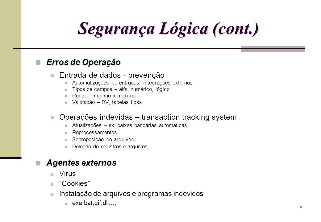 6 Segurança Lógica (cont.) Erros de Operação Erros de Operação Entrada de dados - prevenção Automatizações de entradas, Integrações externas Tipos de