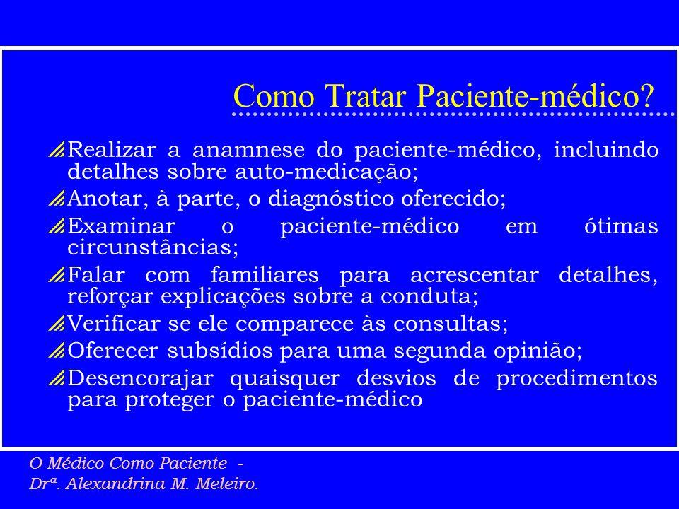 Como Tratar Paciente-médico? Realizar a anamnese do paciente-médico, incluindo detalhes sobre auto-medicação; Anotar, à parte, o diagnóstico oferecido