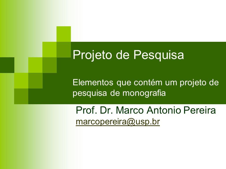 Projeto de Pesquisa Elementos que contém um projeto de pesquisa de monografia Prof. Dr. Marco Antonio Pereira marcopereira@usp.br