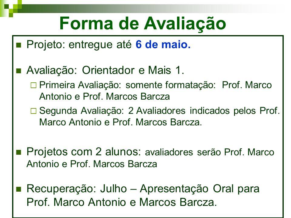 Forma de Avaliação Projeto: entregue até 6 de maio. Avaliação: Orientador e Mais 1. Primeira Avaliação: somente formatação: Prof. Marco Antonio e Prof