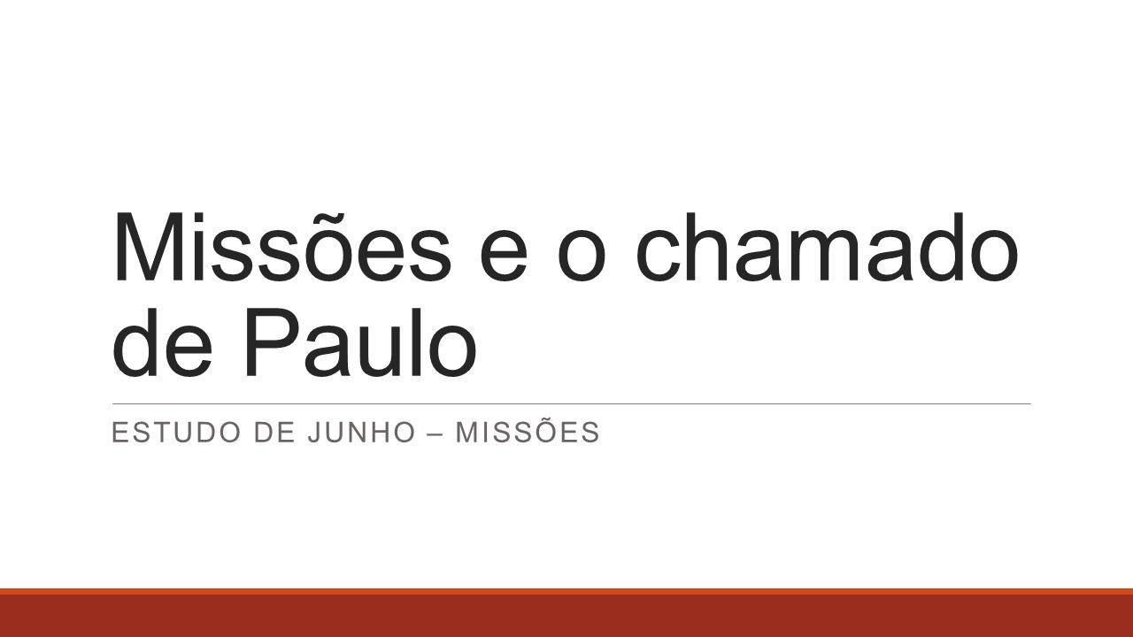 Missões e o chamado de Paulo ESTUDO DE JUNHO – MISSÕES