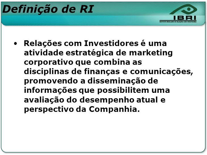 Definição de RI Relações com Investidores é uma atividade estratégica de marketing corporativo que combina as disciplinas de finanças e comunicações,