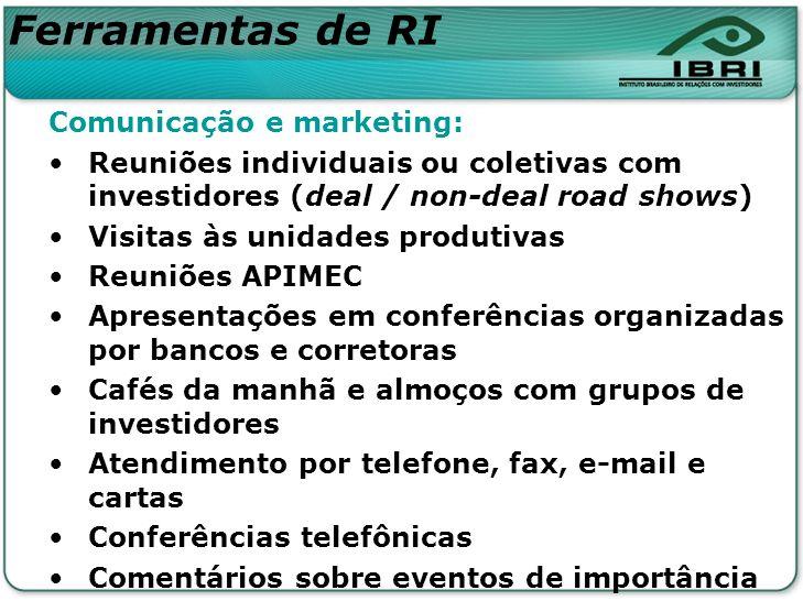 Comunicação e marketing: Reuniões individuais ou coletivas com investidores (deal / non-deal road shows) Visitas às unidades produtivas Reuniões APIME